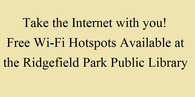 Take the Internet with you!  Free Wi-Fi Hotspots available at the Ridgefield Park Public Library